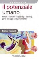 Il potenziale umano. Metodi e tecniche di coaching e training per lo sviluppo delle performance - Trevisani Daniele