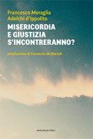 Giustizia e misericordia s'incontreranno? - Francesco Moraglia, Adelchi D'Ippolito