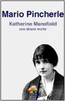 Katherine Mansfield: una strana morte - Pincherle Mario
