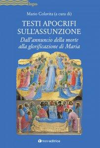 Copertina di 'Testi apocrifi sull'Assunzione. Dall'annuncio della morte alla glorificazione di Maria.'