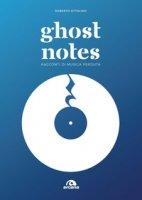 Ghost notes. Racconti di musica perduta - Ottolino Roberto