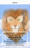 Martina. La lotta coraggiosa di una guerriera sorridente - Ciliberti Martina, Ciliberti Stella, Di Fiore Daniela