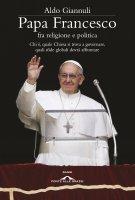 Papa Francesco fra religione e politica - Aldo Giannuli