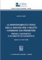 La responsabilità civile della diocesi per i delitti commessi dai presbiteri - Matteo Carni'