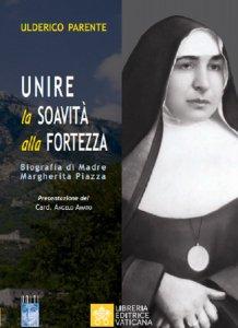 Copertina di 'Unire la soavità alla fortezza. Biografia di Madre Margherita Piazza.'