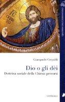 Dio o gli dei. Dottrina sociale della Chiesa: percorsi - Crepaldi Giampaolo