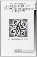 La lunga strada di una filosofia religiosa: Berdjaev - Clément Olivier