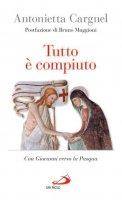 Tutto è compiuto di Antonietta Cargnel su LibreriadelSanto.it