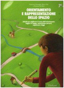 Copertina di 'Orientamento e rappresentazione dello spazio. Attività per migliorare il senso dell'orientamento: leggere le mappe, memorizzare percorsi, organizzare viaggi'