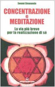 Copertina di 'Concentrazione e meditazione. La via più breve per la realizzazione di sé'
