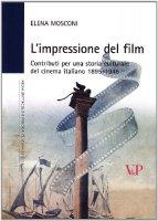 L' impressione del film. Contributi per una storia culturale del cinema italiano (1895-1945) - Mosconi Elena