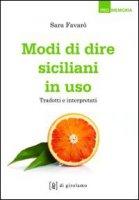 Modi di dire siciliani in uso. Tradotti e interpretati - Favarò Sara