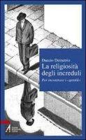 La religiosità degli increduli - Demetrio Duccio
