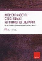 Gli interventi assistiti con gli animali nei disturbi del linguaggio. Idee per il lavoro sulle competenze comunicativo-linguistiche negli IAA - Gullì Manuela