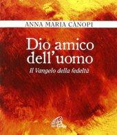 Dio amico dell'uomo - Anna M. Canopi