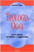 Teologia oggi. Una sintesi aggiornata e attualizzata - Frosini Giordano