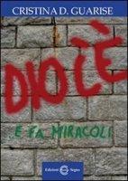 Dio C'è e fa Miracoli - Cristina D. Guarise