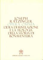 L'idea di rivelazione e la teologia della storia di Bonaventura - Benedetto XVI (Joseph Ratzinger)