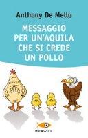 Messaggio per un'aquila che si crede un pollo. - Anthony De Mello