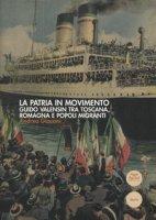 La patria in movimento. Guido Valensin tra Toscana, Romagna e popoli migranti - Giaconi Andrea