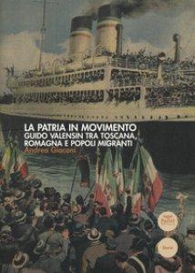 Copertina di 'La patria in movimento. Guido Valensin tra Toscana, Romagna e popoli migranti'