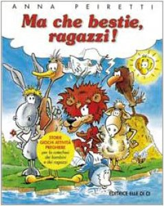 Copertina di 'Ma che bestie ragazzi!. Storie - giochi - attivit� - preghiere per la catechesi dei bambini e ragazzi'