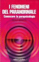 I fenomeni del paranormale - Paola Giovetti