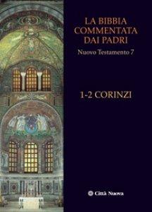 Copertina di 'La Bibbia commentata dai Padri. 1-2 Corinzi'