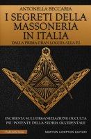 I segreti della massoneria in Italia. Dalla prima Gran Loggia alla P2: inchiesta sull'organizzazione occulta più potente della storia occidentale - Beccaria Antonella