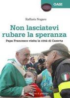 Non lasciatevi rubare la speranza - Raffaele Nogaro