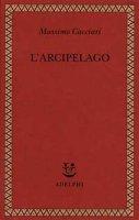 L' arcipelago - Cacciari Massimo