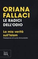 Le radici dell'odio. La mia verità sull'Islam - Fallaci Oriana