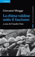 La chiesa valdese sotto il fascismo - Giovanni Miegge