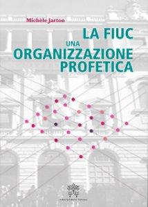 Copertina di 'lA FIUC, una organizzazione profetica'