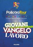 Giovani Vangelo Lavoro + dvd (PolicoroTour) - Autori vari