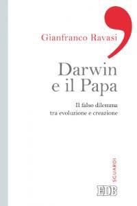 Copertina di 'Darwin e il papa. Il falso dilemma tra evoluzione e creazione'