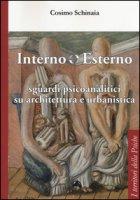 Interno esterno. Sguardi psicoanalitici su architettura e urbanistica - Schinaia Cosimo