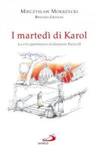 Copertina di 'I martedì di Karol. La vita quotidiana di Giovanni Paolo II'