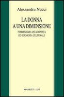 Donna a una dimensione. Femminismo antagonista ed egemonia culturale - Nucci Alessandra