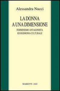 Copertina di 'Donna a una dimensione. Femminismo antagonista ed egemonia culturale'