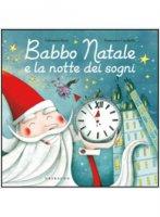 Babbo Natale e la notte dei sogni - Valentina Rizzi, Francesca Carabelli