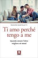 Ti amo perché tengo a me - Massimo Bartoletti