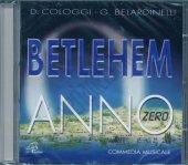Betlehem anno zero. Commedia musicale - D. Cologgi, G. Belerdinelli