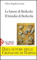 Le lettere di Berlicche e il brindisi di Berlicche - Lewis Clive Staples