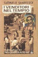 I venditori nel tempio. Manuale di preghiera/azione - Sanfelice Carmelo