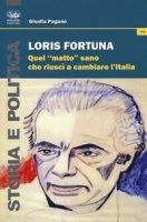 Loris Fortuna. Quel «matto» sano che riuscì a cambiare l'Italia - Pagano Gisella