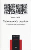 Nel vuoto della creazione. La riflessione kantiana sulla storia - Carrano Antonio