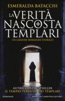 La verità nascosta dei templari - Batacchi Esmeralda