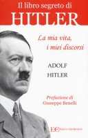 La mia vita, i miei discorsi - Hitler Adolf