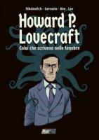 H.P. Lovecraft: colui che scriveva nelle tenebre - Nicolavitch Alex